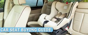 Car Seat Buying Guide for 2019