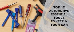 Top 12 Automotive Essential Tools to keep in Your Car