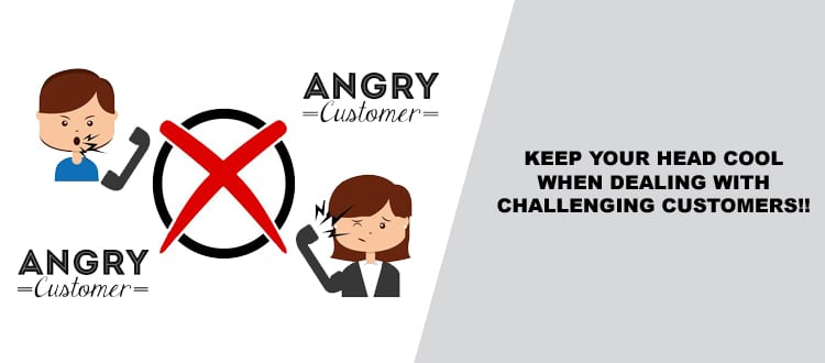 Keep Your Head Cool When Dealing with Challenging Customers!!